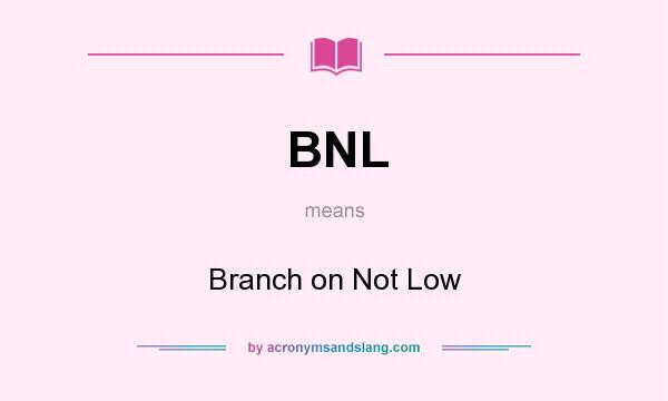 What does BNL mean? It stands for Branch on Not Low
