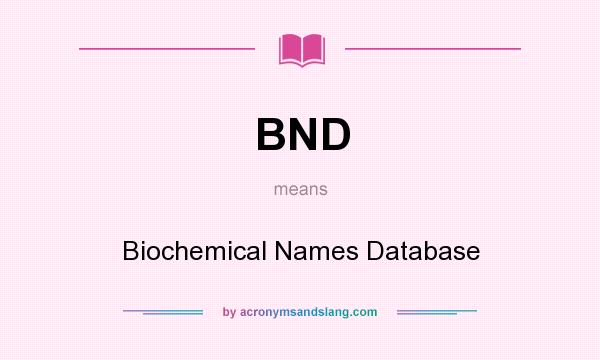 What does BND mean? It stands for Biochemical Names Database