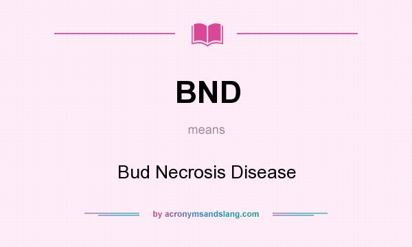 What does BND mean? It stands for Bud Necrosis Disease