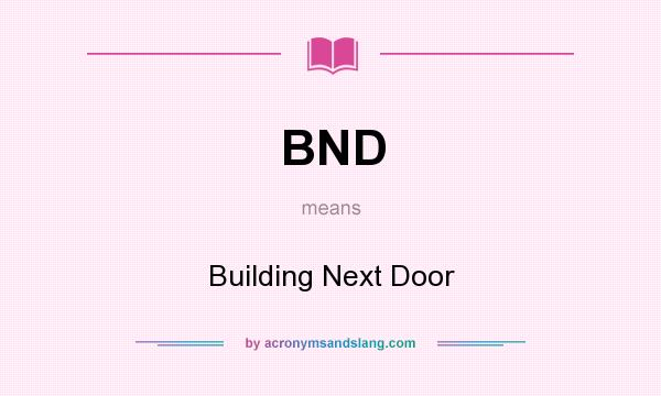 What does BND mean? It stands for Building Next Door