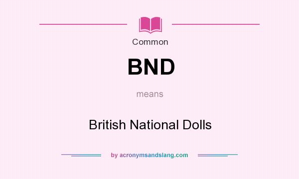 What does BND mean? It stands for British National Dolls