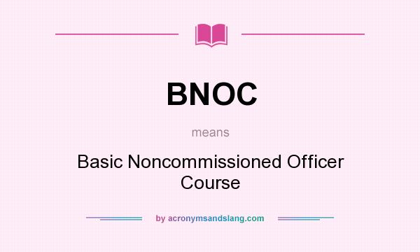 What does BNOC mean? It stands for Basic Noncommissioned Officer Course
