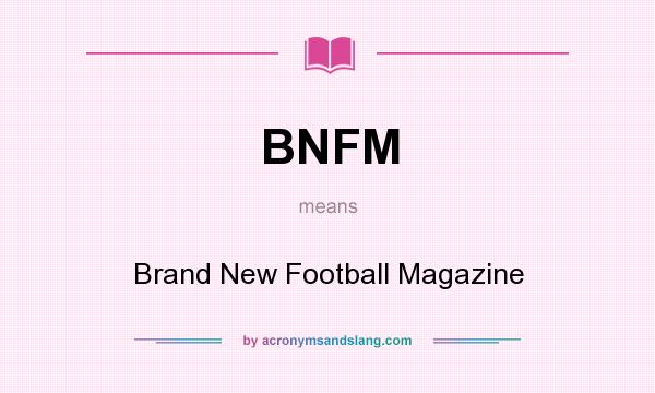 What does BNFM mean? It stands for Brand New Football Magazine