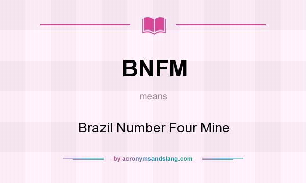 What does BNFM mean? It stands for Brazil Number Four Mine