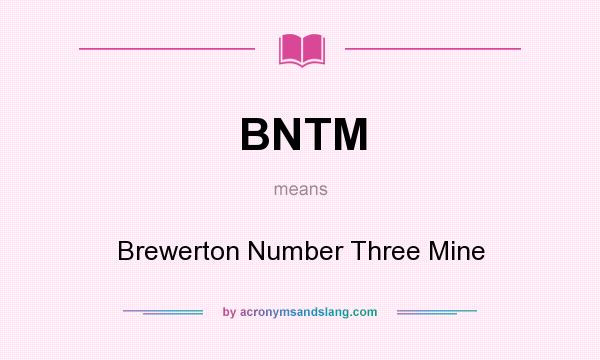 What does BNTM mean? It stands for Brewerton Number Three Mine
