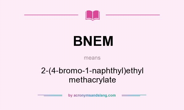 What does BNEM mean? It stands for 2-(4-bromo-1-naphthyl)ethyl methacrylate