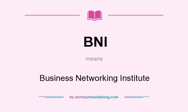 What does BNI mean? It stands for Business Networking Institute