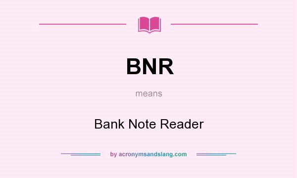 What does BNR mean? It stands for Bank Note Reader