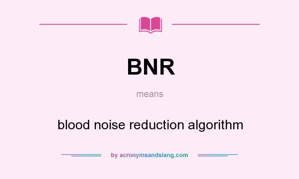 What does BNR mean? It stands for blood noise reduction algorithm