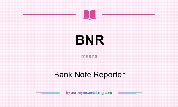 What does BNR mean? It stands for Bank Note Reporter