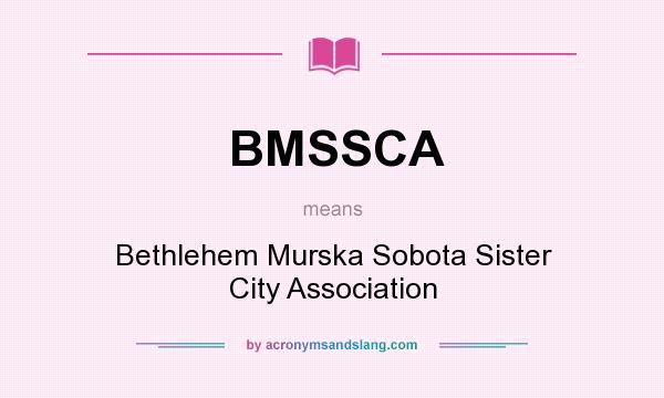 What does BMSSCA mean? It stands for Bethlehem Murska Sobota Sister City Association