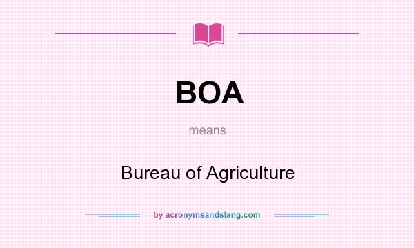 What does BOA mean? It stands for Bureau of Agriculture