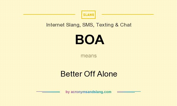 What does BOA mean? It stands for Better Off Alone