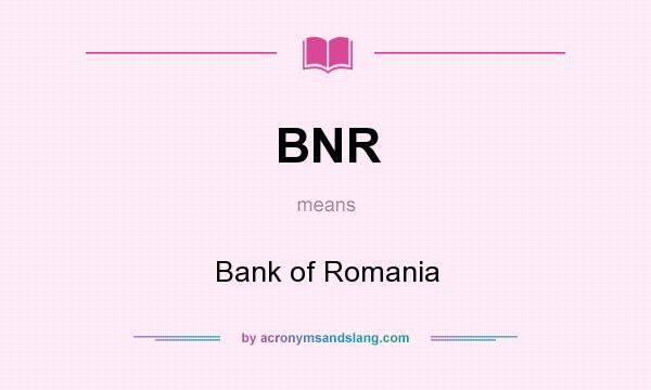 What does BNR mean? It stands for Bank of Romania