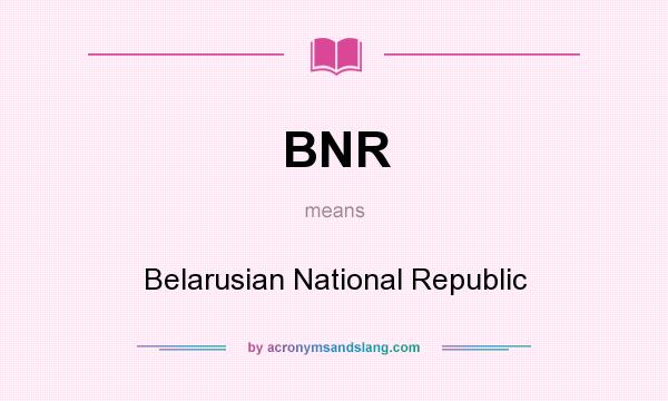 What does BNR mean? It stands for Belarusian National Republic