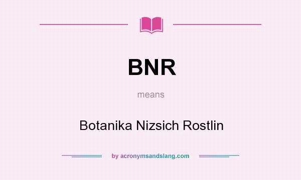 What does BNR mean? It stands for Botanika Nizsich Rostlin