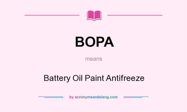 What does BOPA mean? It stands for Battery Oil Paint Antifreeze