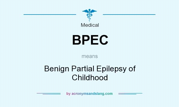 What does BPEC mean? It stands for Benign Partial Epilepsy of Childhood