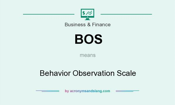 What does BOS mean? It stands for Behavior Observation Scale