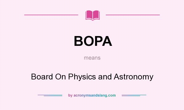 What does BOPA mean? It stands for Board On Physics and Astronomy