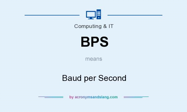 What does BPS mean? It stands for Baud per Second