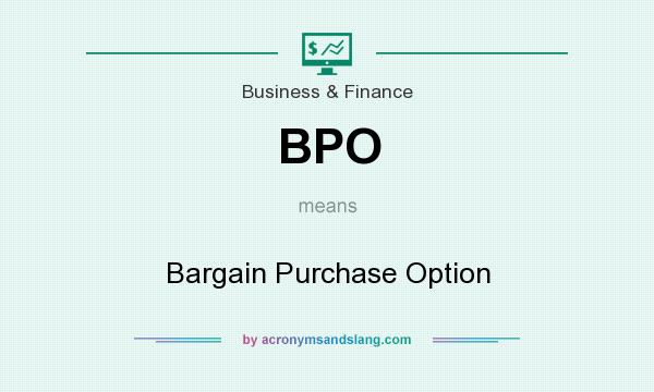 What does BPO mean? It stands for Bargain Purchase Option