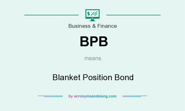 What does BPB mean? It stands for Blanket Position Bond