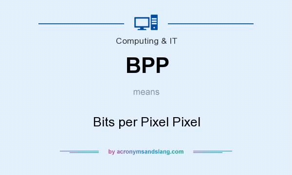 What does BPP mean? It stands for Bits per Pixel Pixel