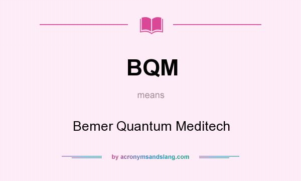 What does BQM mean? It stands for Bemer Quantum Meditech