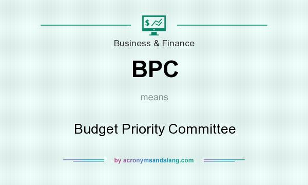 What does BPC mean? It stands for Budget Priority Committee
