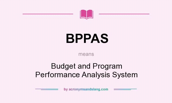 What does BPPAS mean? It stands for Budget and Program Performance Analysis System