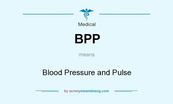 What does BPP mean? It stands for Blood Pressure and Pulse
