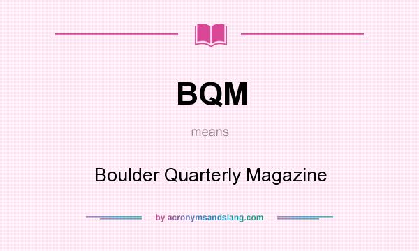 What does BQM mean? It stands for Boulder Quarterly Magazine