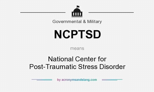 What does NCPTSD mean? It stands for National Center for Post-Traumatic Stress Disorder