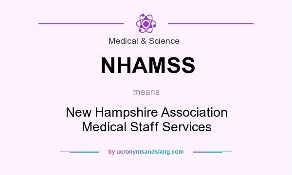 What does NHAMSS mean? It stands for New Hampshire Association Medical Staff Services