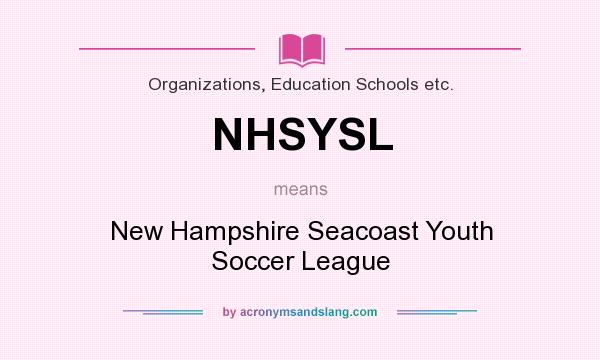 What does NHSYSL mean? It stands for New Hampshire Seacoast Youth Soccer League