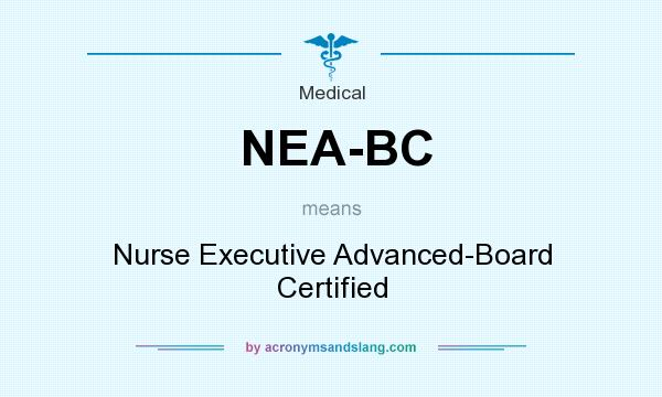 What does NEA-BC mean? It stands for Nurse Executive Advanced-Board Certified