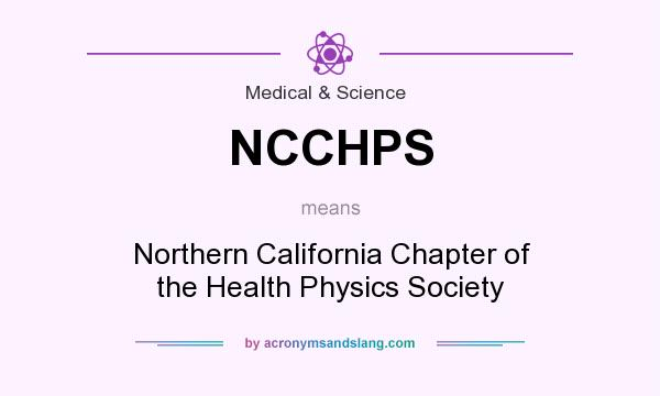 What does NCCHPS mean? It stands for Northern California Chapter of the Health Physics Society