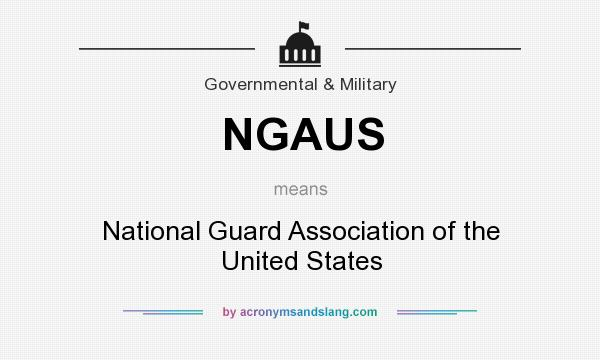 What does NGAUS mean? It stands for National Guard Association of the United States