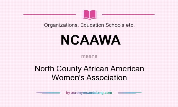 What does NCAAWA mean? It stands for North County African American Women`s Association