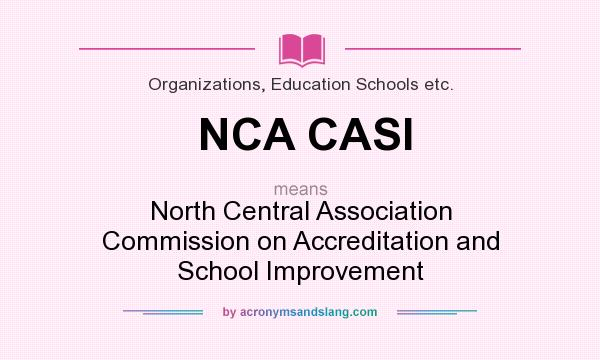 What does NCA CASI mean? It stands for North Central Association Commission on Accreditation and School Improvement