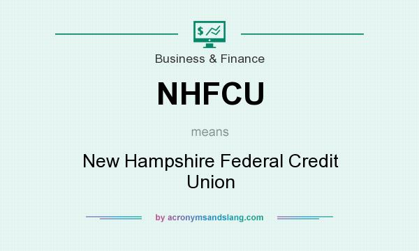 What does NHFCU mean? It stands for New Hampshire Federal Credit Union
