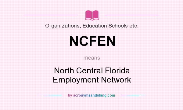 What does NCFEN mean? It stands for North Central Florida Employment Network