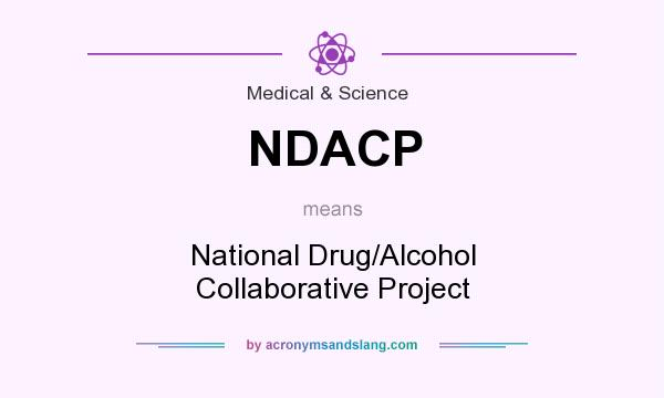What does NDACP mean? It stands for National Drug/Alcohol Collaborative Project