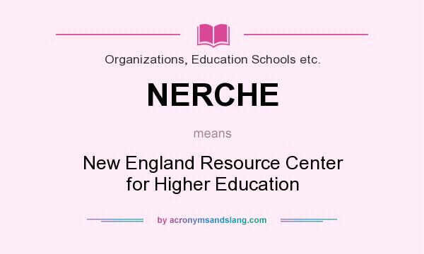 What does NERCHE mean? It stands for New England Resource Center for Higher Education