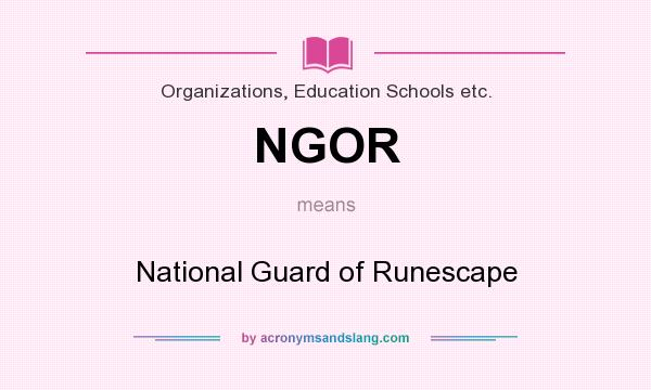 What does NGOR mean? It stands for National Guard of Runescape