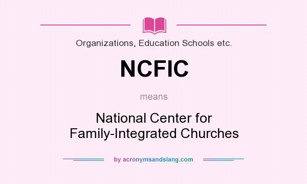 What does NCFIC mean? It stands for National Center for Family-Integrated Churches