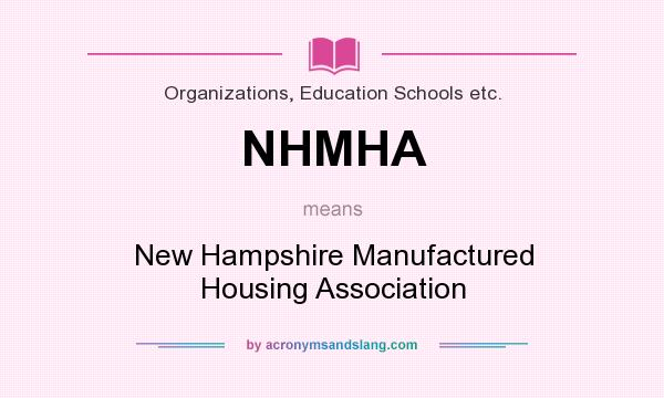What does NHMHA mean? It stands for New Hampshire Manufactured Housing Association