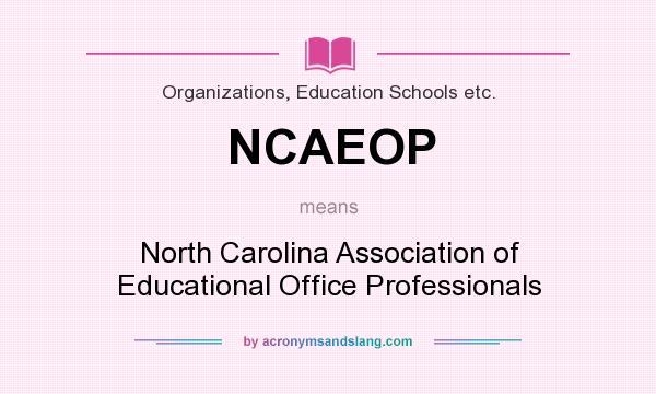 What does NCAEOP mean? It stands for North Carolina Association of Educational Office Professionals