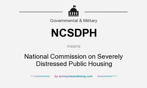 What does NCSDPH mean? It stands for National Commission on Severely Distressed Public Housing